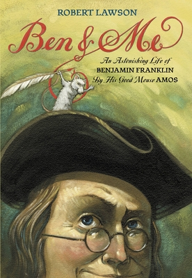 Ben and Me: An Astonishing Life of Benjamin Franklin by His Good Mouse Amos Cover Image