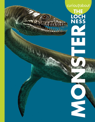 Curious about the Loch Ness Monster (Curious about Unexplained Mysteries) Cover Image
