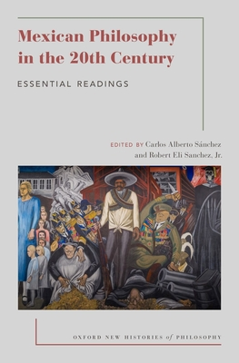 Mexican Philosophy in the 20th Century: Essential Readings (Oxford New Histories of Philosophy) Cover Image