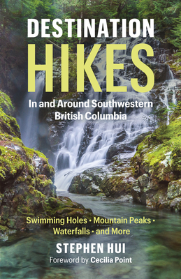 Destination Hikes: In and Around Southwestern British Columbia Cover Image