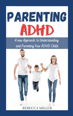 Parenting ADHD: A New Approach to Understanding and Parenting Your ADHD Child Cover Image