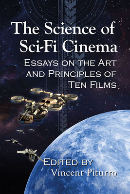 The Science of Sci-Fi Cinema: Essays on the Art and Principles of Ten Films Cover Image