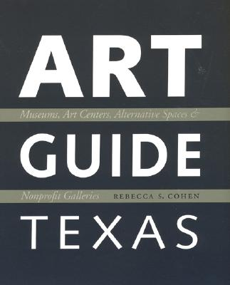 Art Guide Texas: Museums, Art Centers, Alternative Spaces & Nonprofit Galleries Cover Image