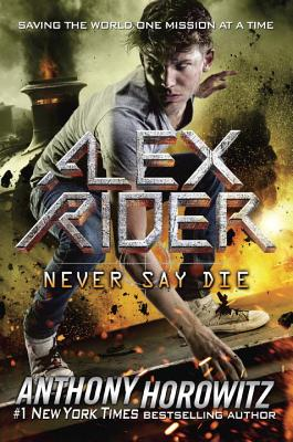 Alex Rider: Never Say Die by Anthony Horrowitz