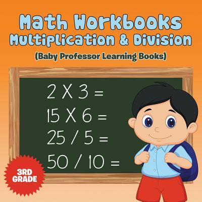 Math Workbooks 3rd Grade: Multiplication & Division (Baby Professor Learning Books) Cover Image