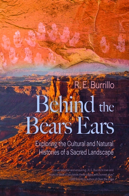 Behind the Bears Ears: Exploring the Cultural and Natural Histories of a Sacred Landscape Cover Image