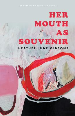 Her Mouth as Souvenir (Agha Shahid Ali Prize in Poetry) Cover Image