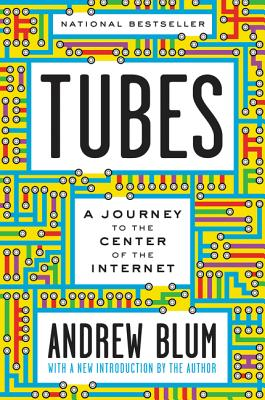 Tubes: A Journey to the Center of the Internet with a New Introduction by the Author Cover Image