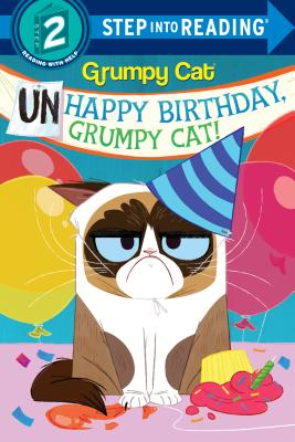 Unhappy Birthday, Grumpy Cat! (Grumpy Cat) (Step into Reading) Cover Image