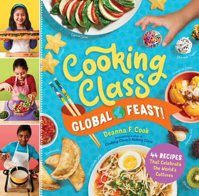 Cooking Class Global Feast!: 44 Recipes That Celebrate the World's Cultures Cover Image