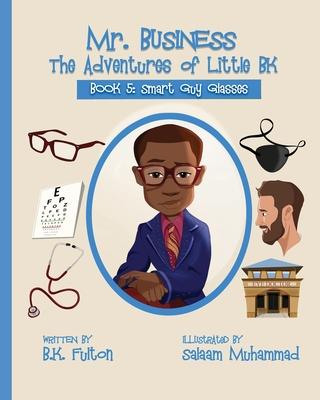Mr. Business: The Adventures of Little BK: Book 5: Smart Guy Glasses: Smart Guy Glasses Cover Image