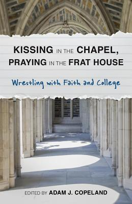 Kissing in the Chapel, Praying in the Frat House Cover