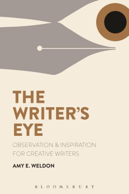 The Writer's Eye: Observation and Inspiration for Creative Writers Cover Image