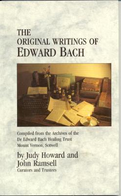 The Original Writings of Edward Bach: Compiled from the Archives of the Dr. Edward Bach Healing Trust Cover Image