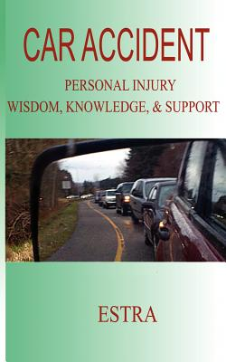 Car Accident: Personal Injury Wisdom, Knowledge, & Support Cover Image