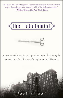 The Lobotomist: A Maverick Medical Genius and His Tragic Quest to Rid the World of Mental Illness Cover Image
