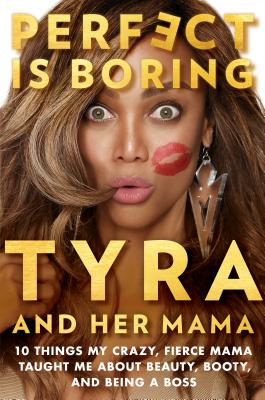 Perfect Is Boring: 10 Things My Crazy, Fierce Mama Taught Me About Beauty, Booty, and Being a Boss Cover Image