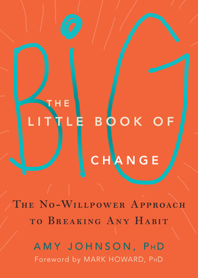 The Little Book of Big Change: The No-Willpower Approach to Breaking Any Habit Cover Image