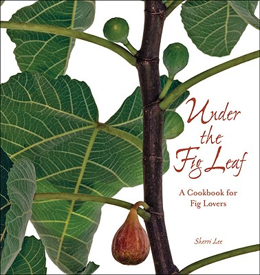 Under the Fig Leaf: A Cookbook for Fig Lovers Cover Image