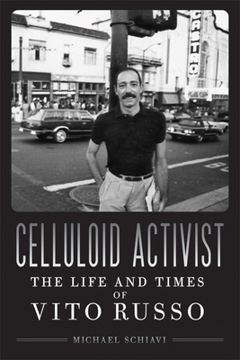 Celluloid Activist: The Life and Times of Vito Russo Cover Image