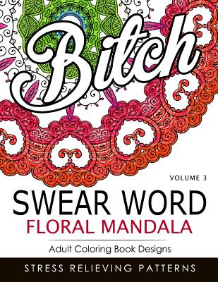 Swear Word Floral Mandala Vol.3: Adult Coloring Book Designs: Stree Relieving Patterns Cover Image