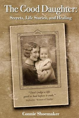 The Good Daughter: Secrets, Life Stories, and Healing Cover Image
