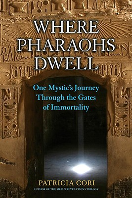 Where Pharaohs Dwell: One Mystic's Journey Through the Gates of Immortality Cover Image