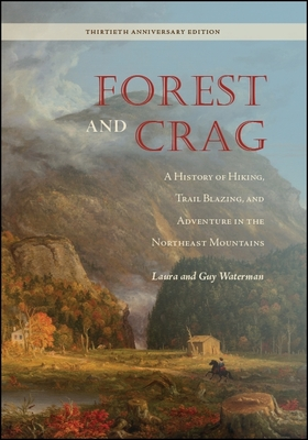Forest and Crag: A History of Hiking, Trail Blazing, and Adventure in the Northeast Mountains, Thirtieth Anniversary Edition Cover Image