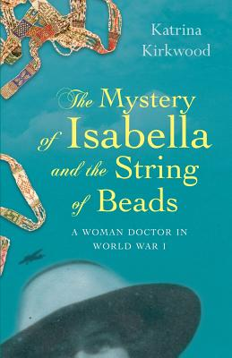 The Mystery of Isabella and the String of Beads: A Woman Doctor in WW1 Cover Image