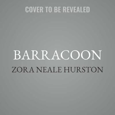 Barracoon: The Story of the Last Black Cargo Cover Image