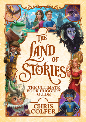 The Land of Stories: The Ultimate Book Hugger's Guide by Chris Colfer