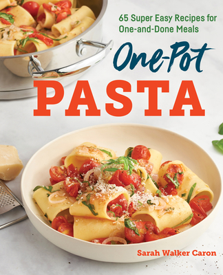 One-Pot Pasta Cookbook: 65 Super Easy Recipes for One-And-Done Meals Cover Image