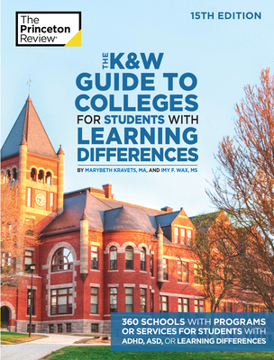The K&W Guide to Colleges for Students with Learning Differences, 15th Edition: 325+ Schools with Programs or Services for Students with ADHD, ASD, or Learning Differences (College Admissions Guides) Cover Image