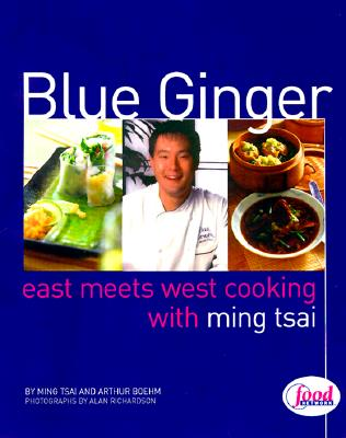Blue Ginger: East Meets West Cooking with Ming Tsai: A Cookbook Cover Image