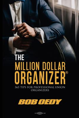 The Million Dollar Organizer: 365 Tips for Professional Union Organizers Cover Image