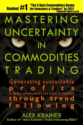 Mastering Uncertainty in Commodities Trading: Generating sustainable profits in forex, commodities and financial markets through trend following Cover Image