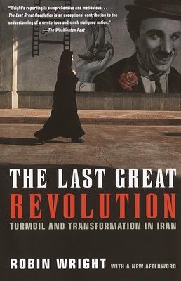 The Last Great Revolution: Turmoil and Transformation in Iran Cover Image