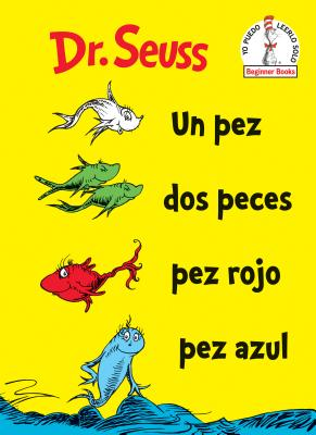 Un Pez Dos Peces Pez Rojo Pez Azul (One Fish Two Fish Red Fish Blue Fish Spanish Edition) (Beginner Books(R)) Cover Image