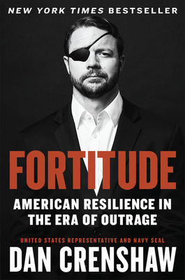 Fortitude: American Resilience in the Era of Outrage Dan Crenshaw, Twelve, $28,