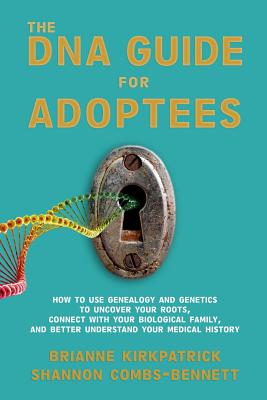 The DNA Guide for Adoptees: How to use genealogy and genetics to uncover your roots, connect with your biological family, and better understand yo Cover Image