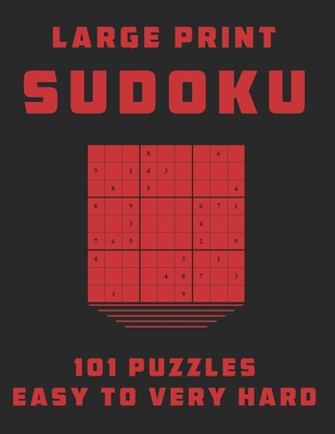 Sudoku Large Print 101 Puzzles Easy to Very Hard: One Puzzle Per Page - Easy, Medium, Hard and Very Hard Cover Image