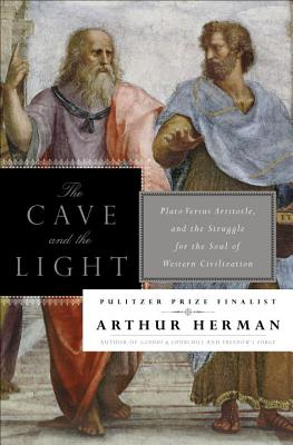 The Cave and the Light: Plato Versus Aristotle, and the Struggle for the Soul of Western Civilization Cover Image