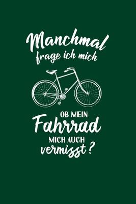 Fahrradfahrer: Ob mein Fahrrad mich vermisst?: Notizbuch / Notizheft für Rad-Fahrer Rennrad BMX MTB A5 (6x9in) dotted Punktraster Cover Image