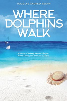 Where Dolphins Walk: A Memoir of Bridging National Lifestyles, Positive Change and Powers of Silence Cover Image
