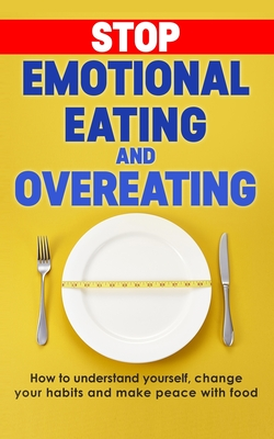 Stop emotional eating and overeating: How to understand yourself, change your habits and make peace with food Cover Image