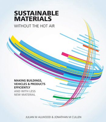 Sustainable Materials Without the Hot Air: Making Buildings, Vehicles and Products Efficiently and with Less New Material Cover Image
