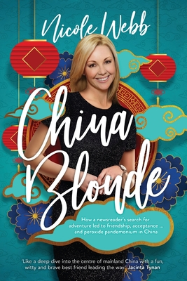 China Blonde: How a newsreader's search for adventure led to friendship, acceptance...and peroxide pandemonium in China Cover Image