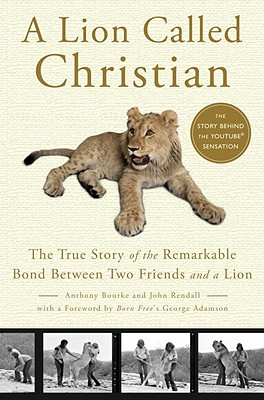 A Lion Called Christian: The True Story of the Remarkable Bond Between Two Friends and a Lion Cover Image
