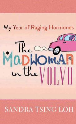 The Madwoman in the Volvo: My Year of Raging Hormones Cover Image