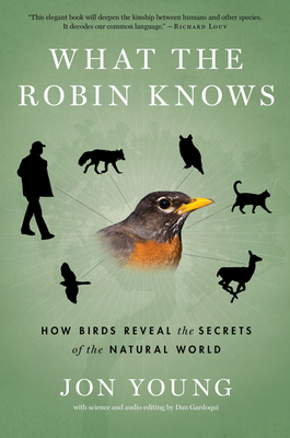 What the Robin Knows: How Birds Reveal the Secrets of the Natural World Cover Image
